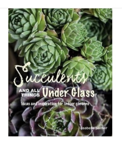 Succulents And All Things Under Glass